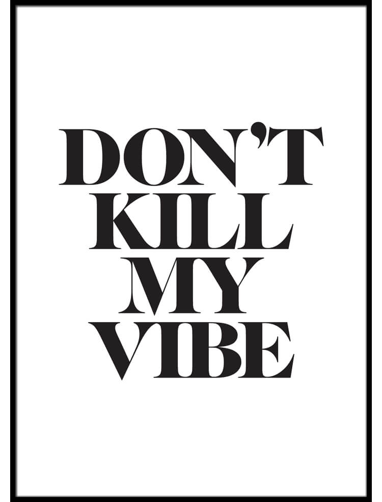 Don't kill my vibe poster